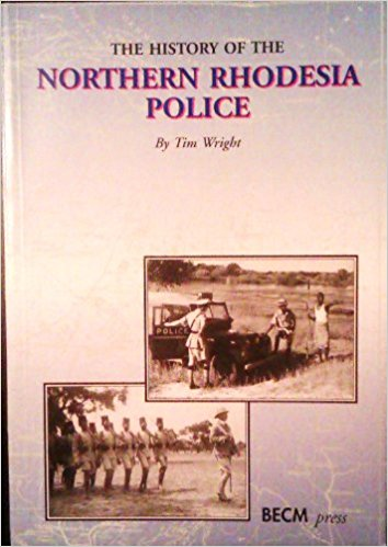 Cover of the book The History of the Northern Rhodesia Police by Colonel Tim Right